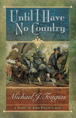 I recently republished Until I Have No Country, a novel about King Philip's War with Christopher Matthews Publishing (they're responsible for this great cover art!)